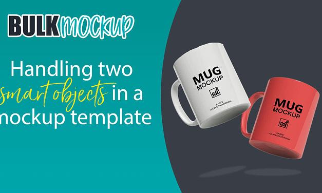 Handling two smart object in a mockup template   Mug Mockup Template